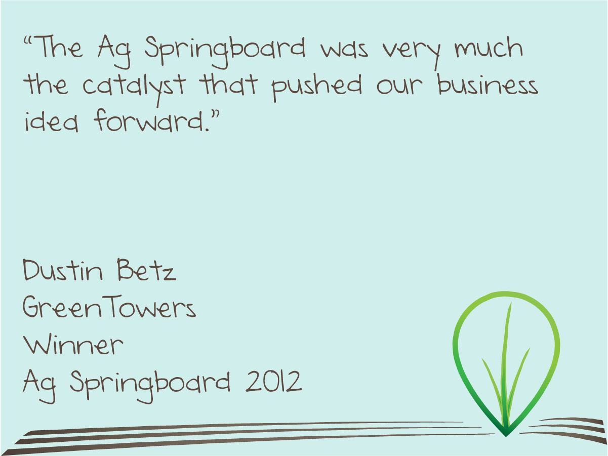 Quote from Dustin Betz of GreenTowers about Ag Springboard being the catalyst that pushed their business forward